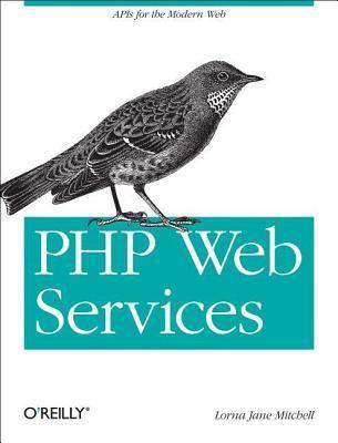 PHP Web Services: APIs for the Modern Web  by  Lorna Jane Mitchell