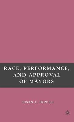 Race, Performance, and Approval of Mayors Susan E Howell