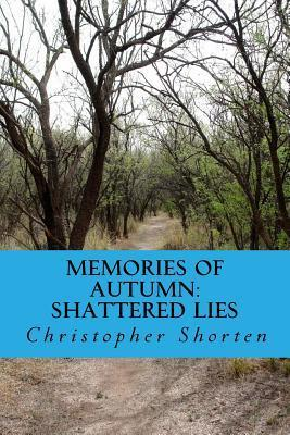 Memories of Autumn: Shattered Lies Christopher Shorten