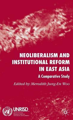 Neoliberalism and Institutional Reform in East Asia: A Comparative Study  by  Meredith Jung-En Woo