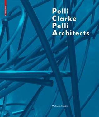 Pelli Clarke Pelli Architects  by  Michael C Crosbie