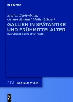 Gallien in Spatantike Und Fruhmittelalter: Kulturgeschichte Einer Region  by  Steffen Diefenbach