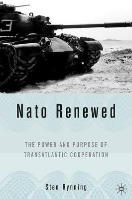 NATO Renewed: The Power and Purpose of Transatlantic Cooperation  by  Sten Rynning