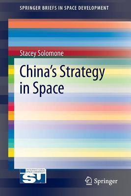 China S Strategy in Space  by  Stacey Solomone