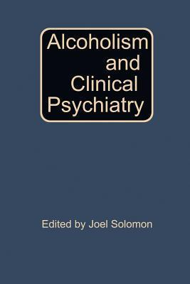 Alcoholism and Clinical Psychiatry  by  Joel Solomon