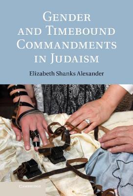 Gender and Timebound Commandments in Judaism  by  Elizabeth Shanks Alexander
