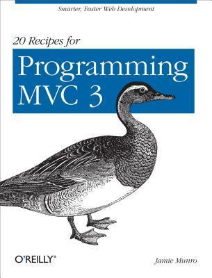 20 Recipes for Programming MVC 3: Faster, Smarter Web Development  by  Jamie Munro