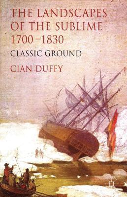 Landscapes of the Sublime 1700-1830: Classic Ground  by  Cian Duffy