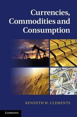 Currencies, Commodities and Consumption Kenneth W. Clements