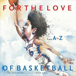 For the Love of Basketball: From A-Z  by  Frederick C Klein