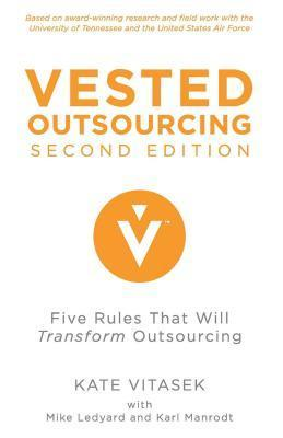 Vested Outsourcing, Second Edition: Five Rules That Will Transform Outsourcing  by  Kate Vitasek