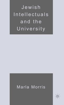 Jewish Intellectuals and the University  by  Marla Morris