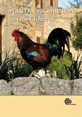 Poultry Production in Hot Climates  by  N.J. Daghir