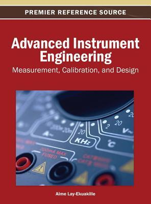 Advanced Instrument Engineering: Measurement, Calibration, and Design: Measurement, Calibration, and Design  by  Aim Lay-Ekuakille
