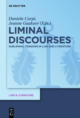 Liminal Discourses: Subliminal Tensions in Law and Literature Daniela Carpi