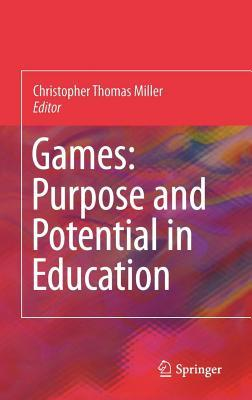 Games: Purpose and Potential in Education  by  Christopher Thomas Miller