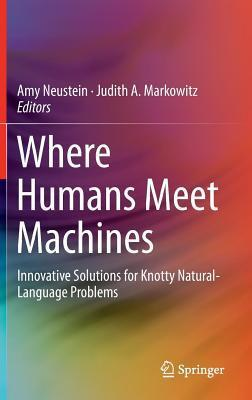 Where Humans Meet Machines: Innovative Solutions for Knotty Natural-Language Problems Amy Neustein
