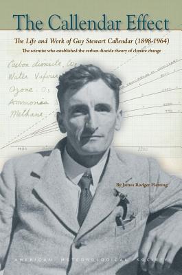 Callendar Effect: The Life and Work of Guy Stewart Callendar (1898-1964 James Fleming