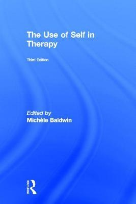 The Use of Self in Therapy (The Journal of Psychotherapy & the Family series)  by  Michele Baldwin