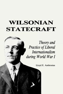 Wilsonianism: Woodrow Wilson and His Legacy in American Foreign Relations  by  Lloyd E Ambrosius