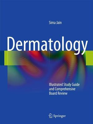 Dermatology: Illustrated Study Guide and Comprehensive Board Review  by  Sima Jain