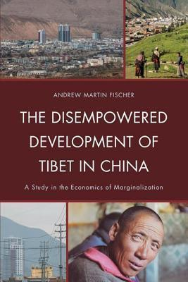 Disempowered Development of Tibet in China Andrew Martin Fischer