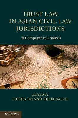 Trust Law in Asian Civil Law Jurisdictions: A Comparative Analysis Lusina Ho