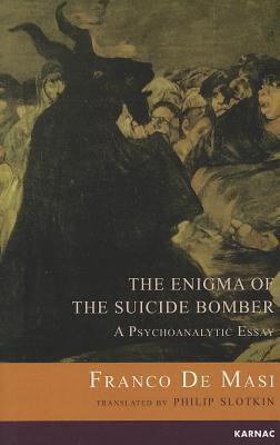 Enigma of the Suicide Bomber: A Psychoanalytic Essay Franco De Masi