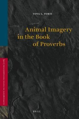 Animal Imagery in the Book of Proverbs. Supplements to the Vetus Testamentum, Volume 118.  by  T Forti