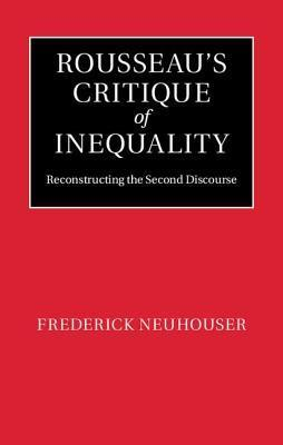 Rousseaus Critique of Inequality  by  Frederick Neuhouser