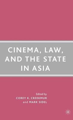Cinema, Law, and the State in Asia  by  Corey K. Creekmur