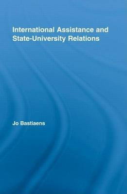 International Assistance and State-University Relations. Studies in Higher Education. Jo Bastiaens