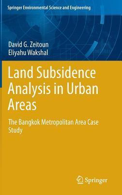 Land Subsidence Analysis in Urban Areas: The Bangkok Metropolitan Area Case Study  by  David G. Zeitoun