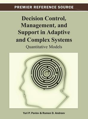 Decision Control, Management, and Support in Adaptive and Complex Systems: Quantitative Models Yuri P. Pavlov