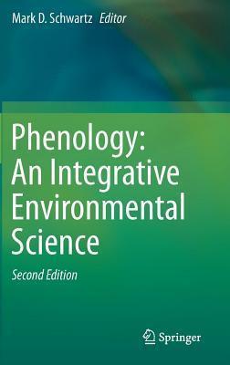 Tasks For Vegetation Science, Volume 39: Phenology: An Integrative Environmental Science Mark D. Schwartz