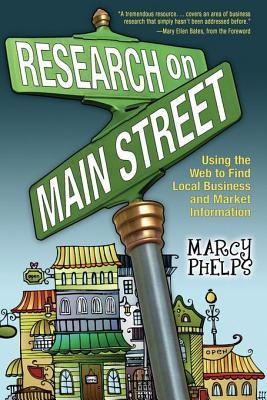 Research on Main Street: Using the Web to Find Local Business and Market Information  by  Marcy Phelps