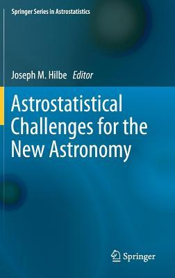 Astrostatistical Challenges for the New Astronomy Joseph M Hilbe