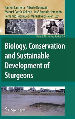 Biology, Conservation and Sustainable Development of Sturgeons  by  Ramon Carmona