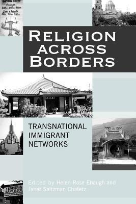 Religion Across Borders: Transnational Immigrant Networks Helen Rose Ebaugh