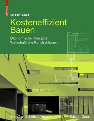 Kosteneffizient Bauen: Okonomische Konzepte Wirtschaftliche Konstruktionen  by  Christian Schittich