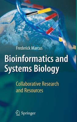 Bioinformatics and Systems Biology: Collaborative Research and Resources Frederick B Marcus