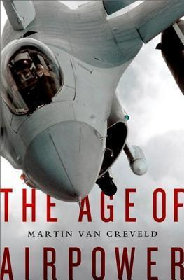 Age of Airpower: The Modern History of a Troubled Land Van Martin
