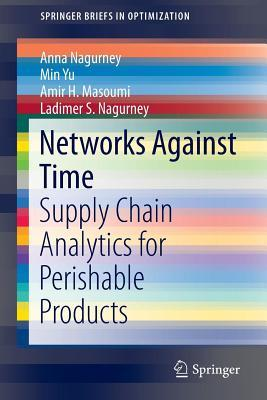 Networks Against Time: Supply Chain Analytics for Perishable Products Anna Nagurney