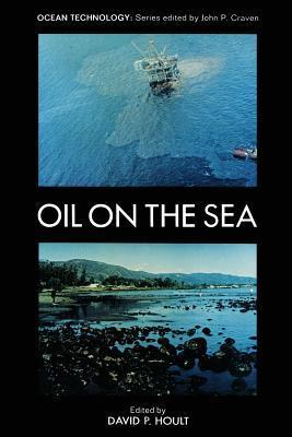Oil on the Sea: Proceedings of a Symposium on the Scientific and Engineering Aspects of Oil Pollution of the Sea, Sponsored  by  Massachusetts Institute of Technology and Woods Hole Oceanographic Institution and Held at Cambridge, Massachusetts, May 16, ... by D P Hoult