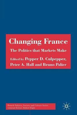 Changing France: The Politics That Markets Make Pepper D. Culpepper