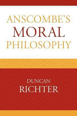 Anscombes Moral Philosophy Duncan Richter