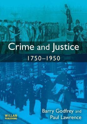 Crime Justice 1750-1950 Barry S. Godfrey