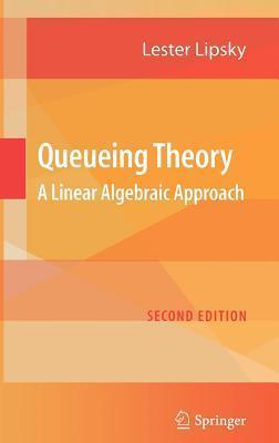 Queueing Theory: A Linear Algebraic Approach Lester Lipsky