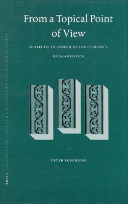 From a Topical Point of View: Dialectic in Anselm of Canterburys de Grammatico  by  Peter Boschung