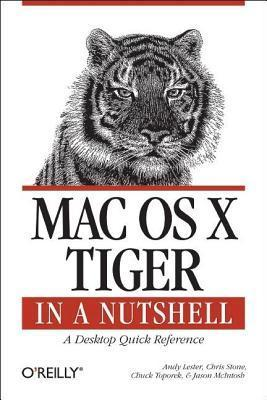 Mac OS X Tiger in a Nutshell: A Desktop Quick Reference Andy Lester